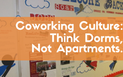For Coworking Culture; Think dorms, not apartments.